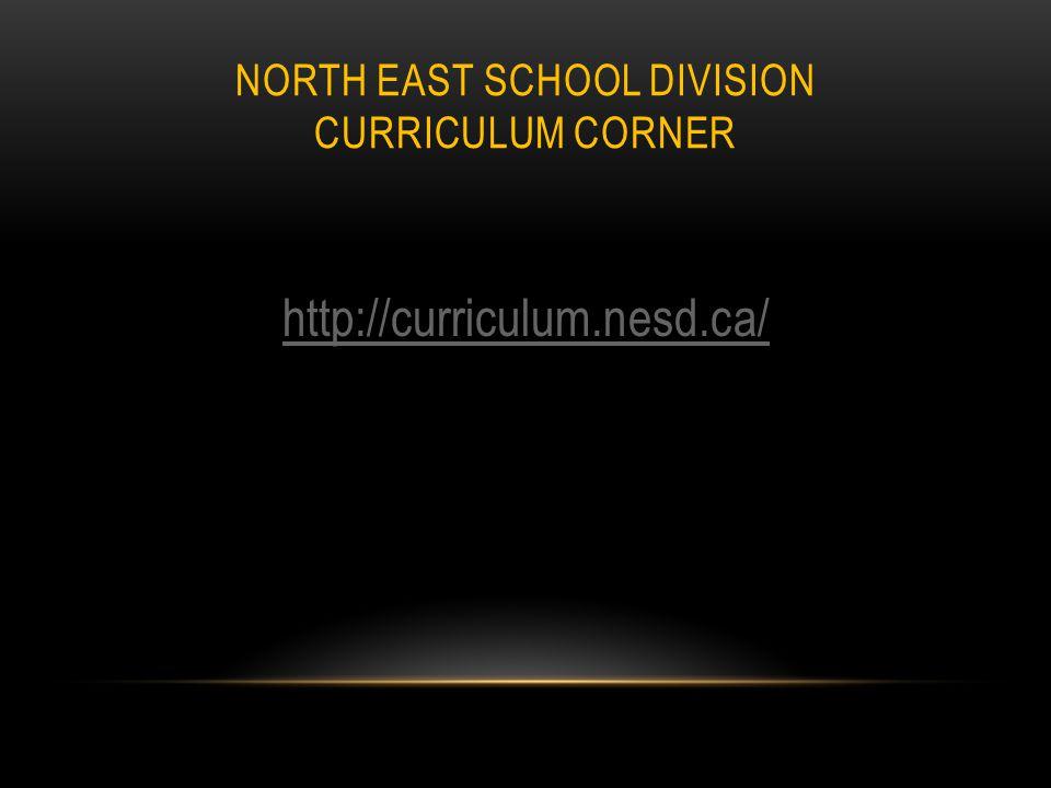 NORTH EAST SCHOOL DIVISION CURRICULUM CORNER http://curriculum.nesd.ca/