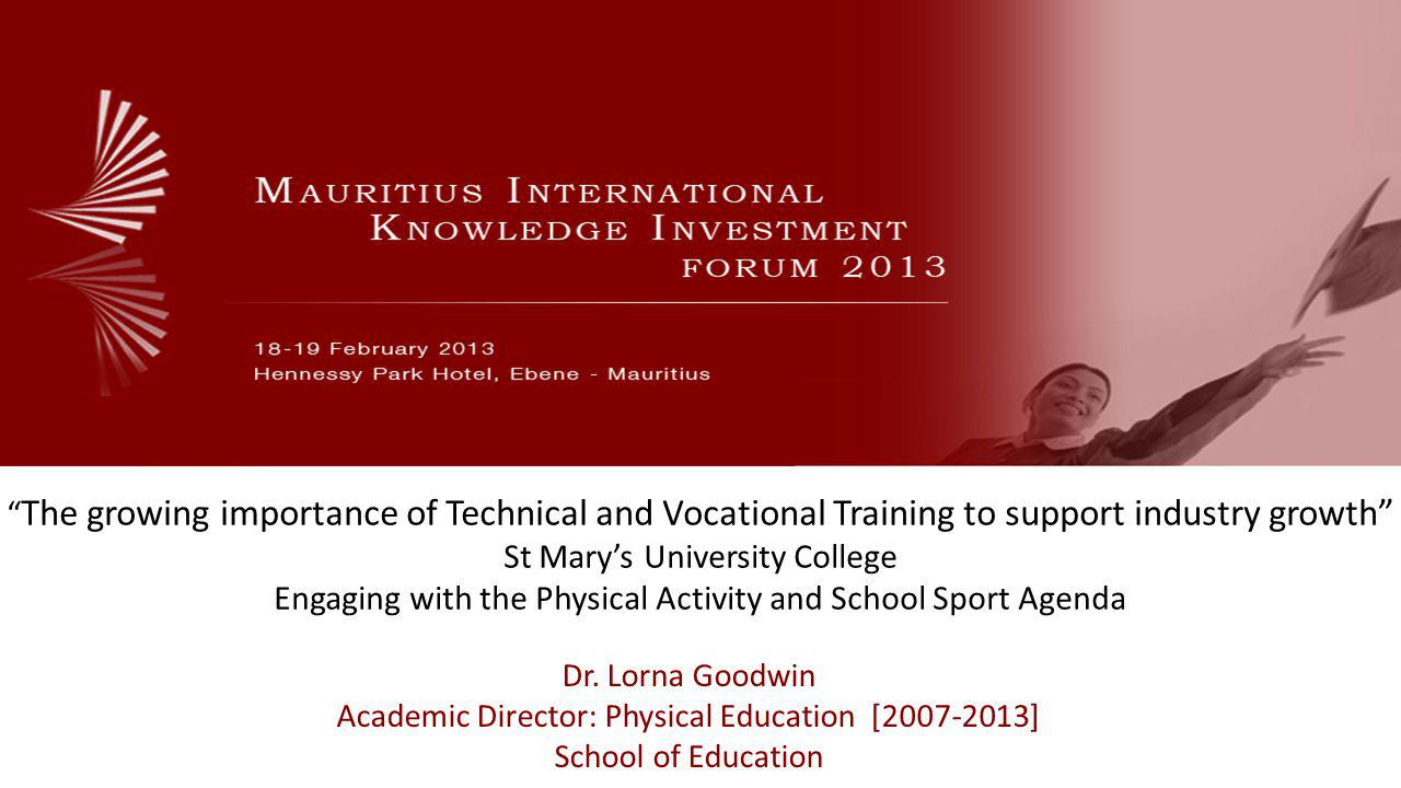 The growing importance of Technical and Vocational Training to support industry growth St Marys University College Engaging with the Physical Activity and School Sport Agenda Dr.