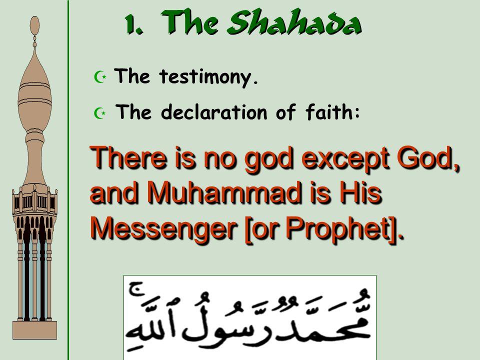 1.The Shahada The testimony.