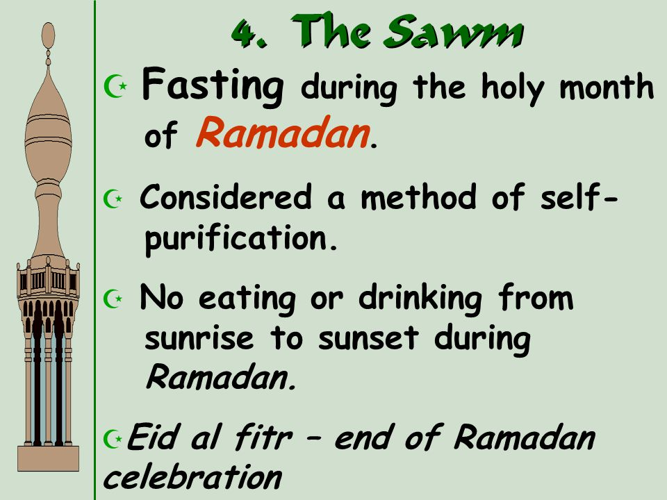 4.The Sawm Fasting during the holy month of Ramadan.