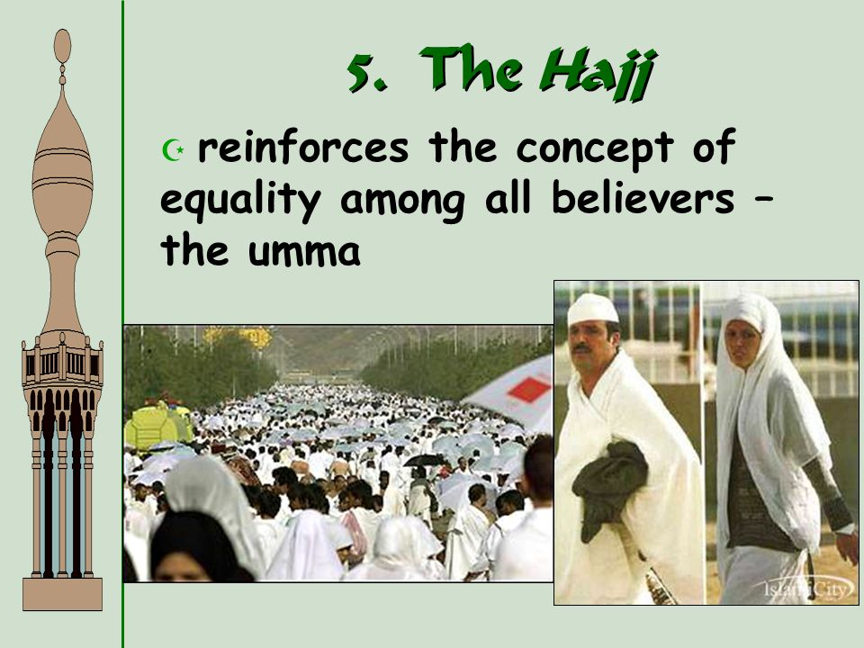 5. The Hajj reinforces the concept of equality among all believers – the umma