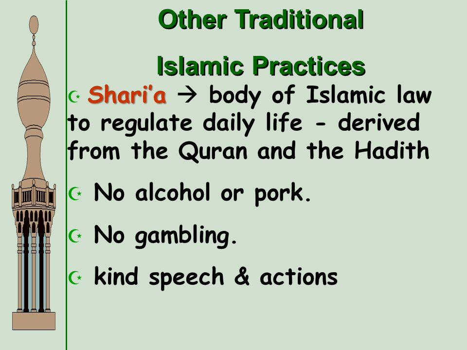 Other Traditional Islamic Practices Other Traditional Islamic Practices Sharia Sharia body of Islamic law to regulate daily life - derived from the Qu
