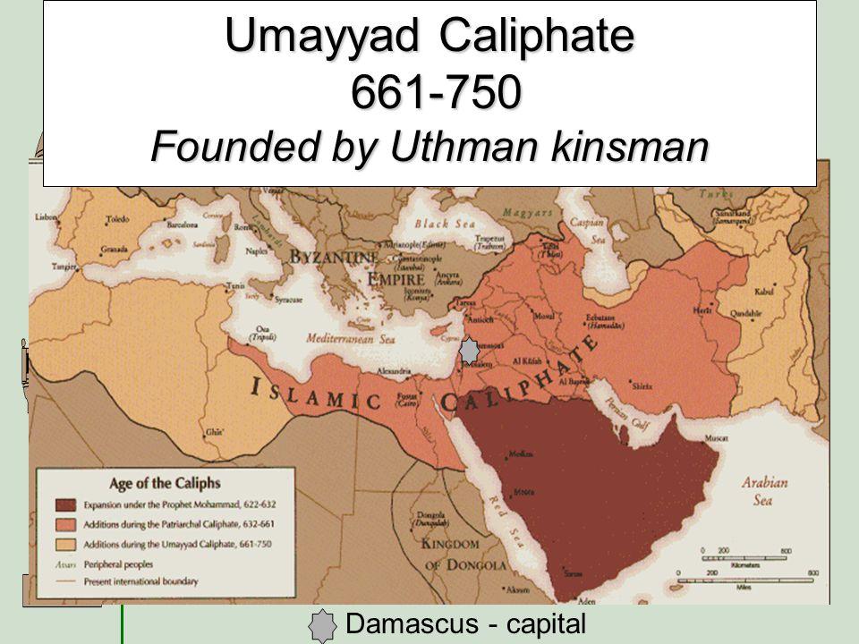 Damascus - capital Umayyad Caliphate 661-750 Founded by Uthman kinsman