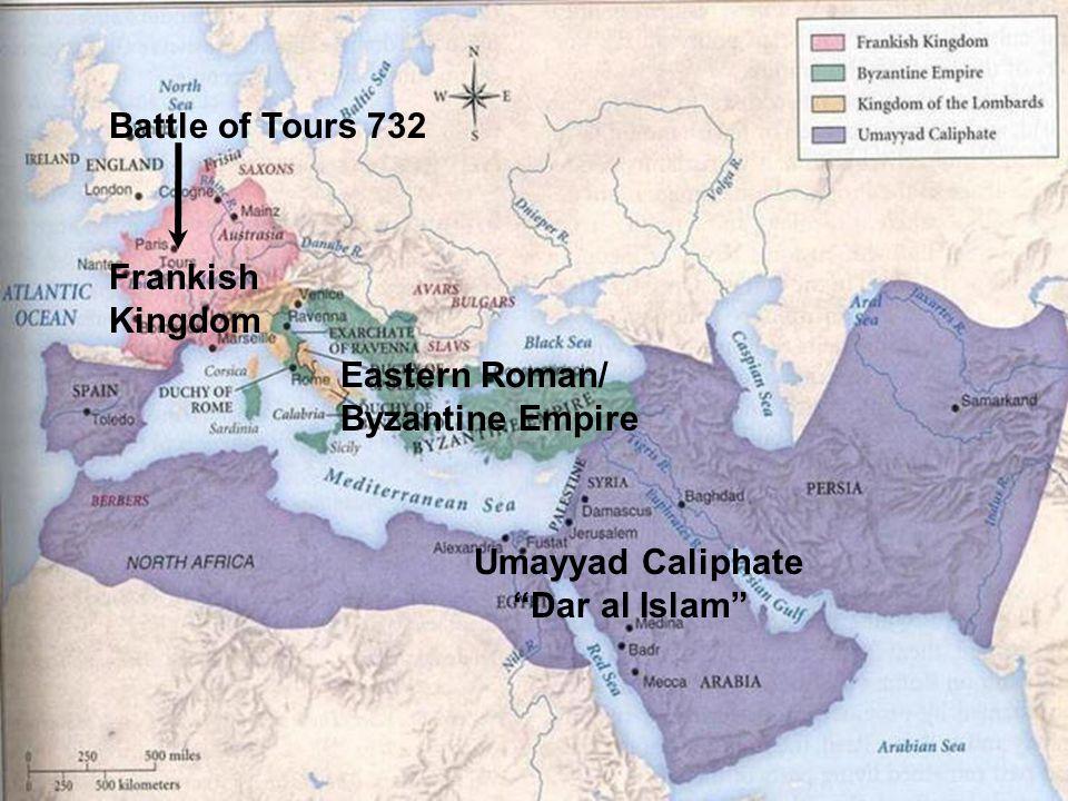 Frankish Kingdom Eastern Roman/ Byzantine Empire Umayyad Caliphate Dar al Islam Battle of Tours 732