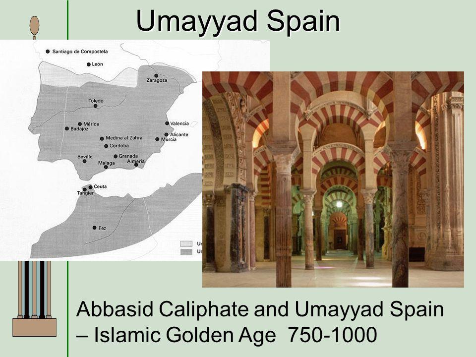 Umayyad Spain Abbasid Caliphate and Umayyad Spain – Islamic Golden Age 750-1000