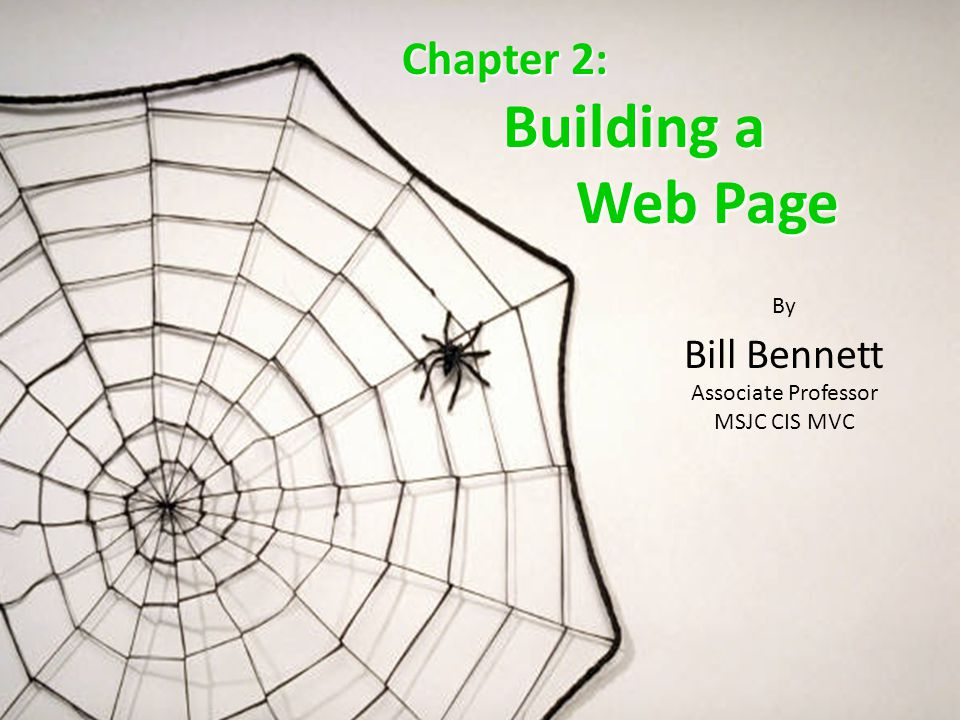 Chapter 2: Building a Building a Web Page Web Page By Bill Bennett Associate Professor MSJC CIS MVC