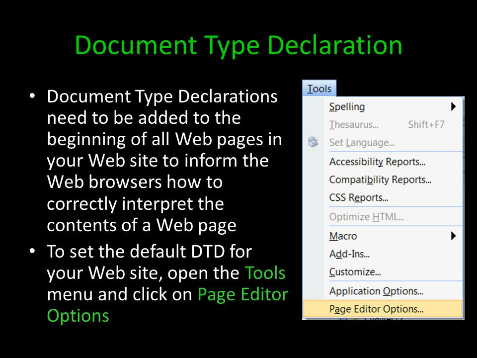 Document Type Declaration Document Type Declarations need to be added to the beginning of all Web pages in your Web site to inform the Web browsers how to correctly interpret the contents of a Web page To set the default DTD for your Web site, open the Tools menu and click on Page Editor Options