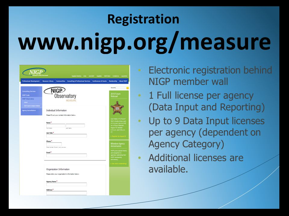 Electronic registration behind NIGP member wall 1 Full license per agency (Data Input and Reporting) Up to 9 Data Input licenses per agency (dependent