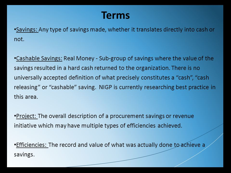 Terms Savings: Any type of savings made, whether it translates directly into cash or not. Cashable Savings: Real Money - Sub-group of savings where th