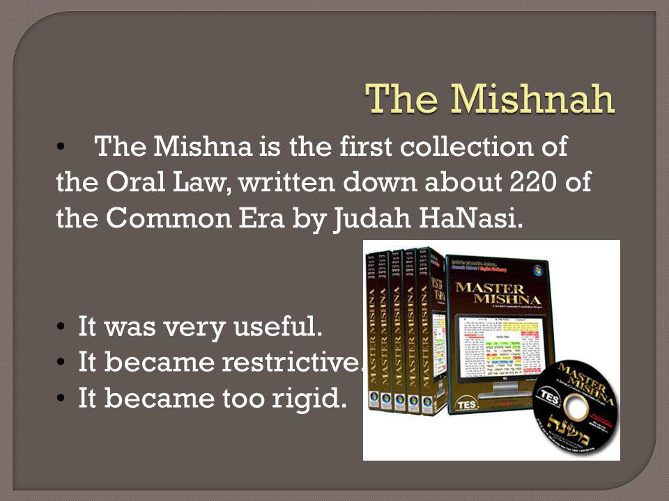 The Mishna is the first collection of the Oral Law, written down about 220 of the Common Era by Judah HaNasi. It was very useful. It became restrictiv