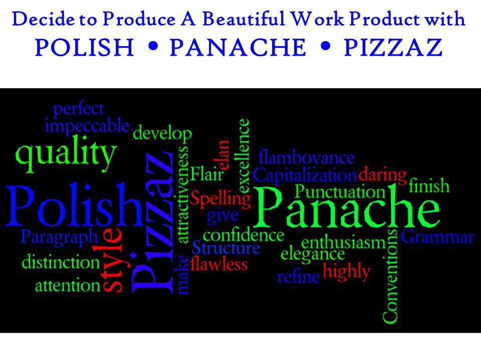 Decide to Produce A Beautiful Work Product with POLISH PANACHE PIZZAZ