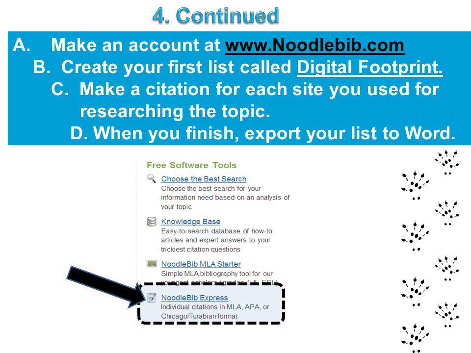A.Make an account at www.Noodlebib.comwww.Noodlebib.com B. Create your first list called Digital Footprint. C. Make a citation for each site you used