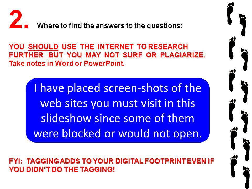 2. Where to find the answers to the questions: YOU SHOULD USE THE INTERNET TO RESEARCH FURTHER BUT YOU MAY NOT SURF OR PLAGIARIZE. YOU SHOULD USE THE