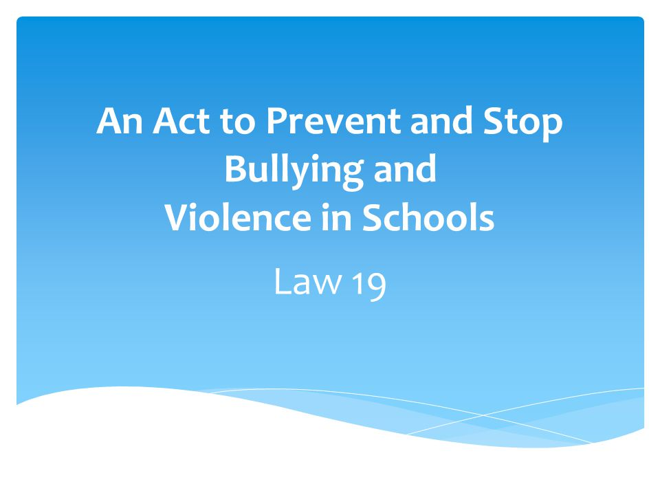 An Act to Prevent and Stop Bullying and Violence in Schools Law 19 No