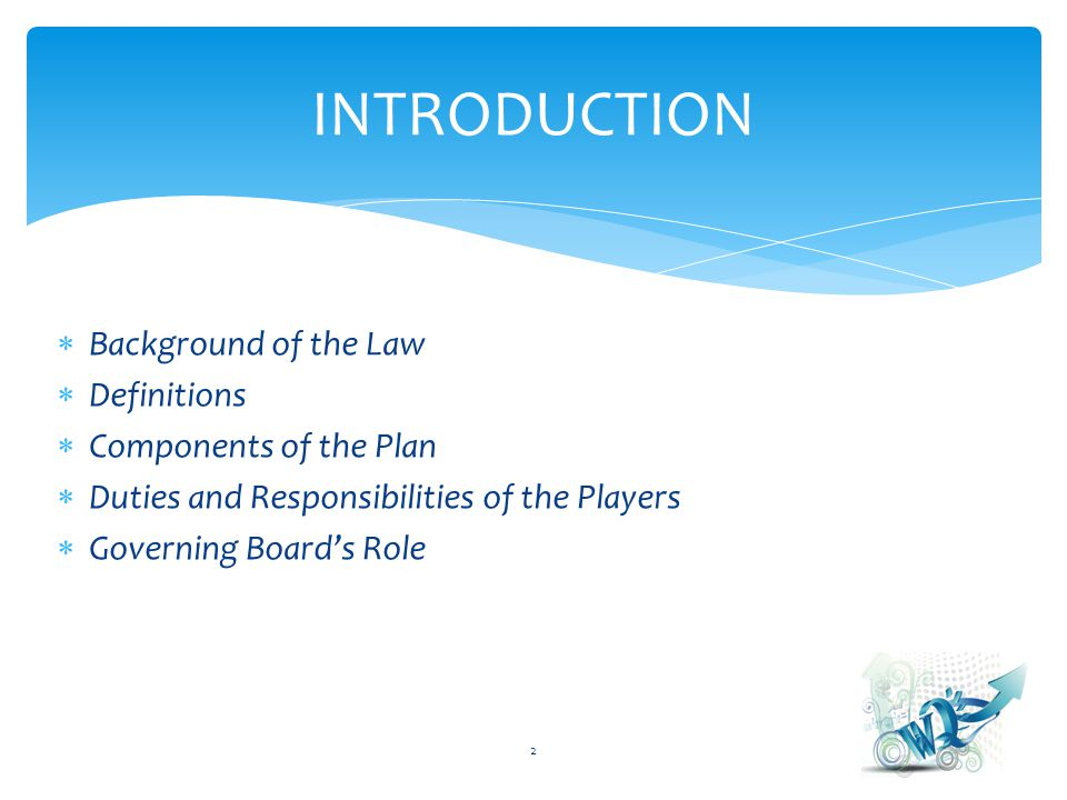 Background of the Law Definitions Components of the Plan Duties and Responsibilities of the Players Governing Boards Role 2 INTRODUCTION