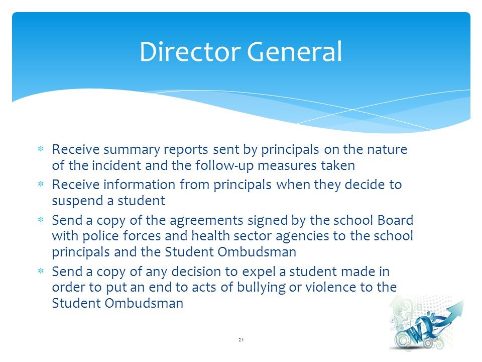 Receive summary reports sent by principals on the nature of the incident and the follow-up measures taken Receive information from principals when the