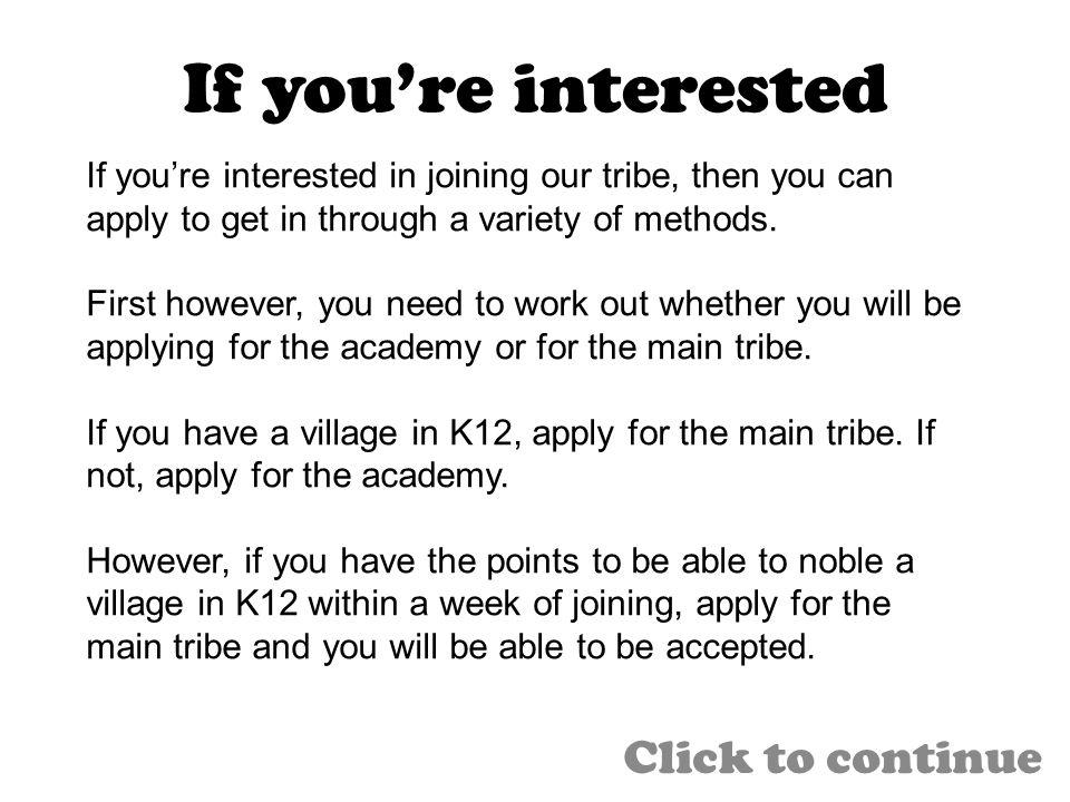 If youre interested Click to continue If youre interested in joining our tribe, then you can apply to get in through a variety of methods. First howev