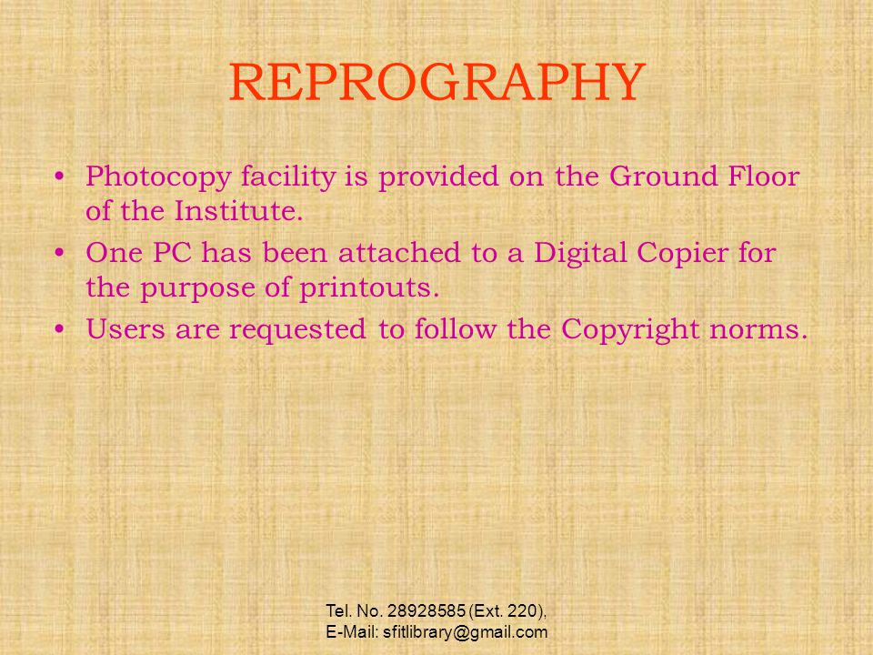 Tel. No. 28928585 (Ext. 220), E-Mail: sfitlibrary@gmail.com REPROGRAPHY Photocopy facility is provided on the Ground Floor of the Institute. One PC ha
