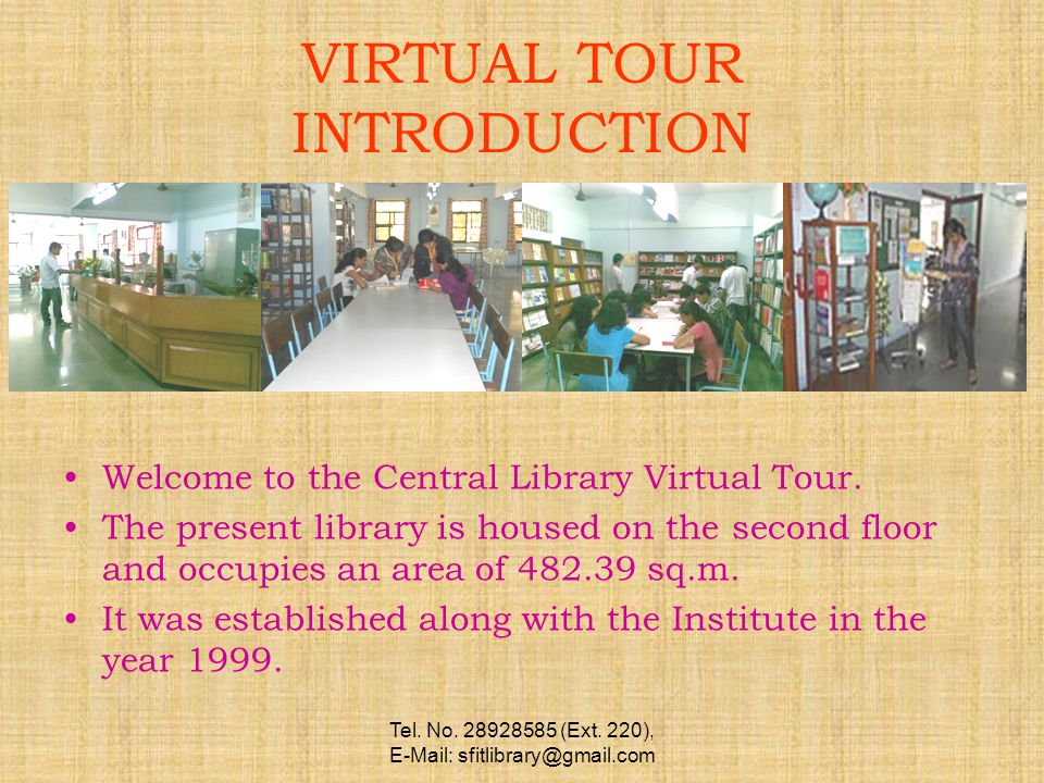 Tel. No. 28928585 (Ext. 220), E-Mail: sfitlibrary@gmail.com VIRTUAL TOUR INTRODUCTION Welcome to the Central Library Virtual Tour. The present library