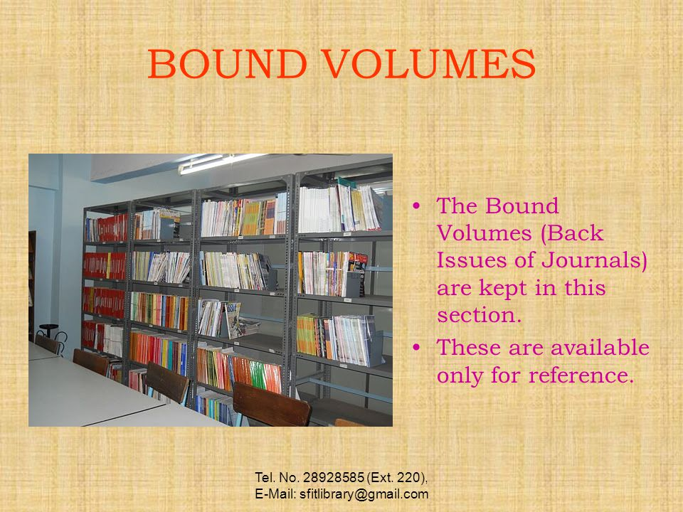 Tel. No. 28928585 (Ext. 220), E-Mail: sfitlibrary@gmail.com BOUND VOLUMES The Bound Volumes (Back Issues of Journals) are kept in this section. These