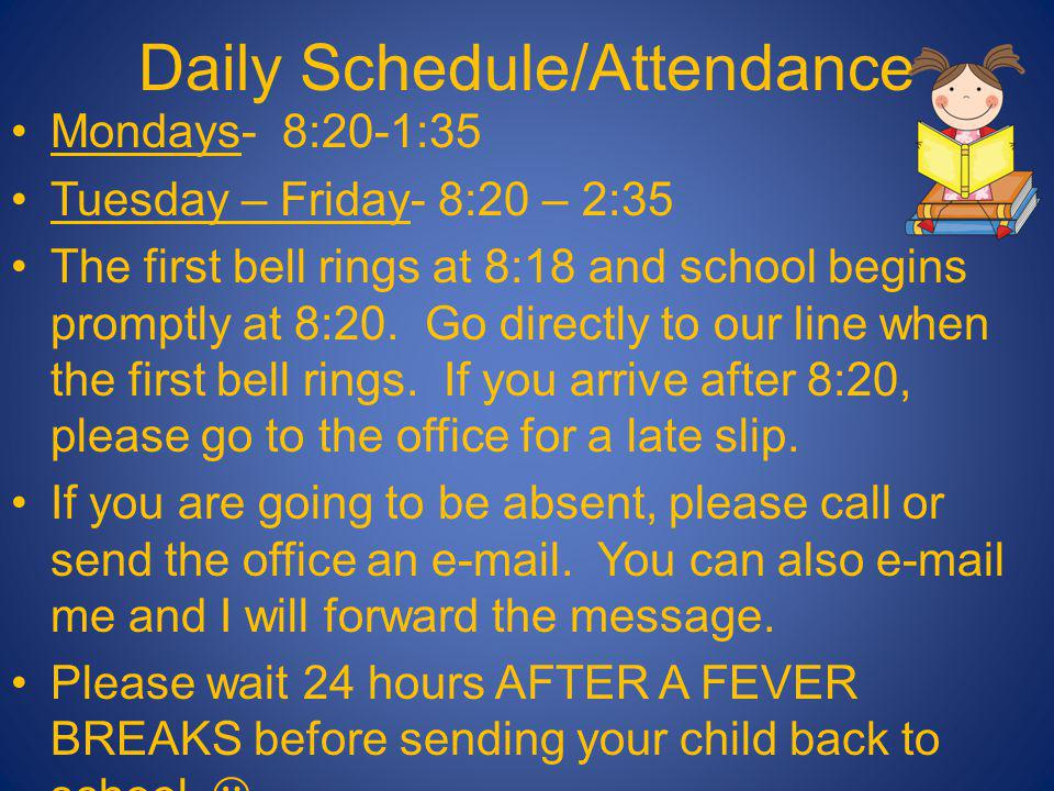 Daily Schedule/Attendance Mondays- 8:20-1:35 Tuesday – Friday- 8:20 – 2:35 The first bell rings at 8:18 and school begins promptly at 8:20. Go directl
