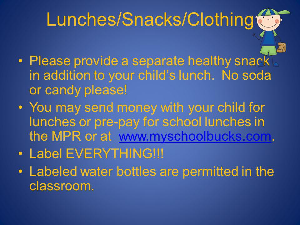 Lunches/Snacks/Clothing Please provide a separate healthy snack in addition to your childs lunch. No soda or candy please! You may send money with you