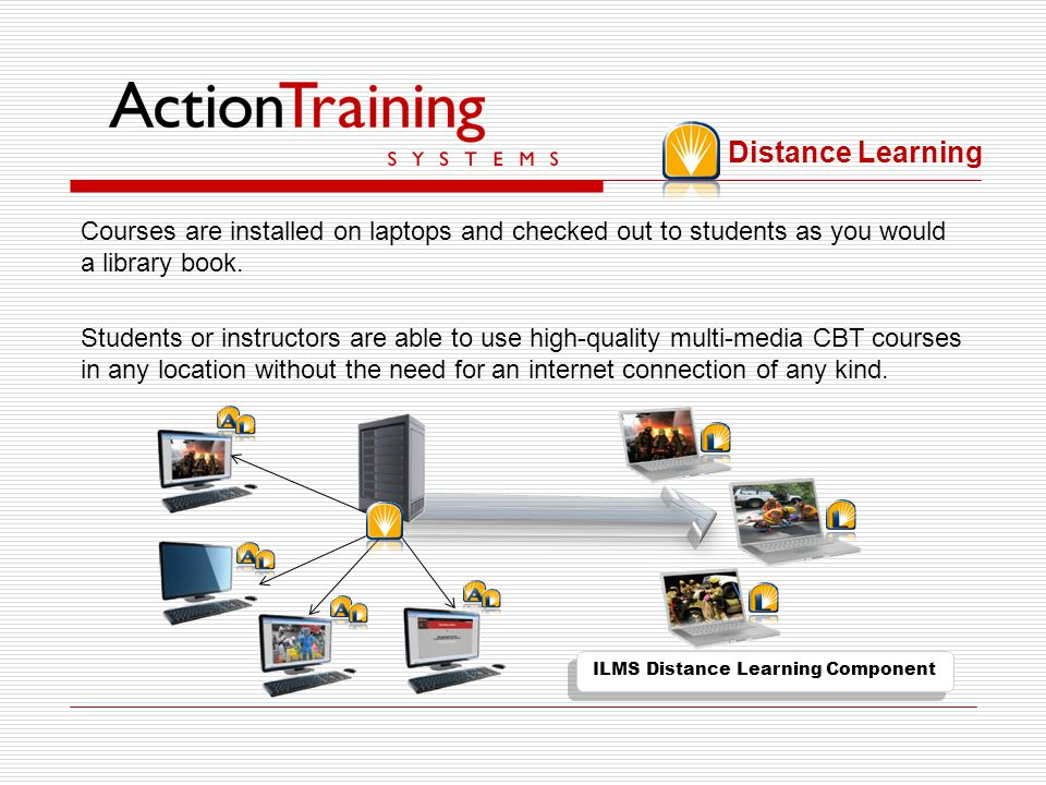 ILMS Distance Learning Component The distance learning component can be configured as a mobile learning extension of a network installation, or set up