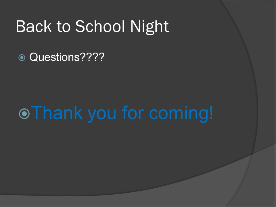 Back to School Night Questions Thank you for coming!