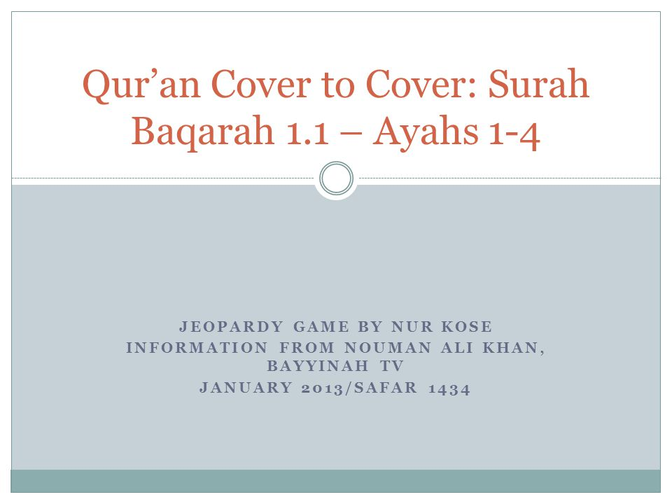 JEOPARDY GAME BY NUR KOSE INFORMATION FROM NOUMAN ALI KHAN, BAYYINAH TV JANUARY 2013/SAFAR 1434 Quran Cover to Cover: Surah Baqarah 1.1 – Ayahs 1-4