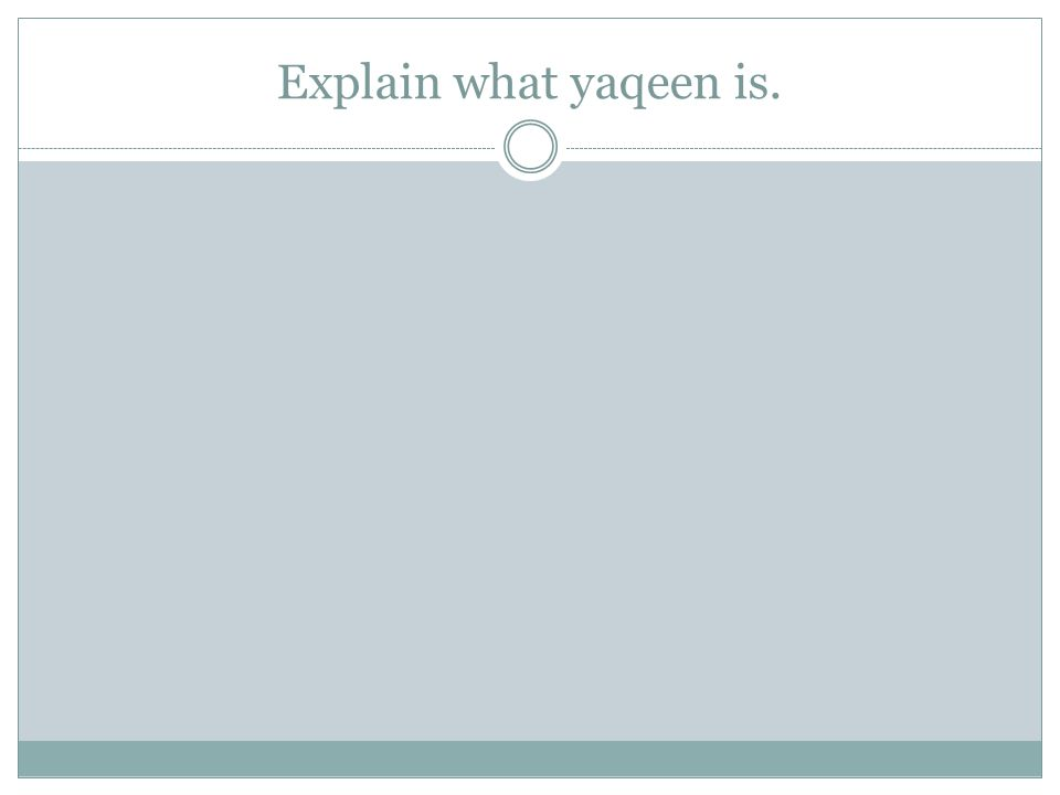 Explain what yaqeen is.
