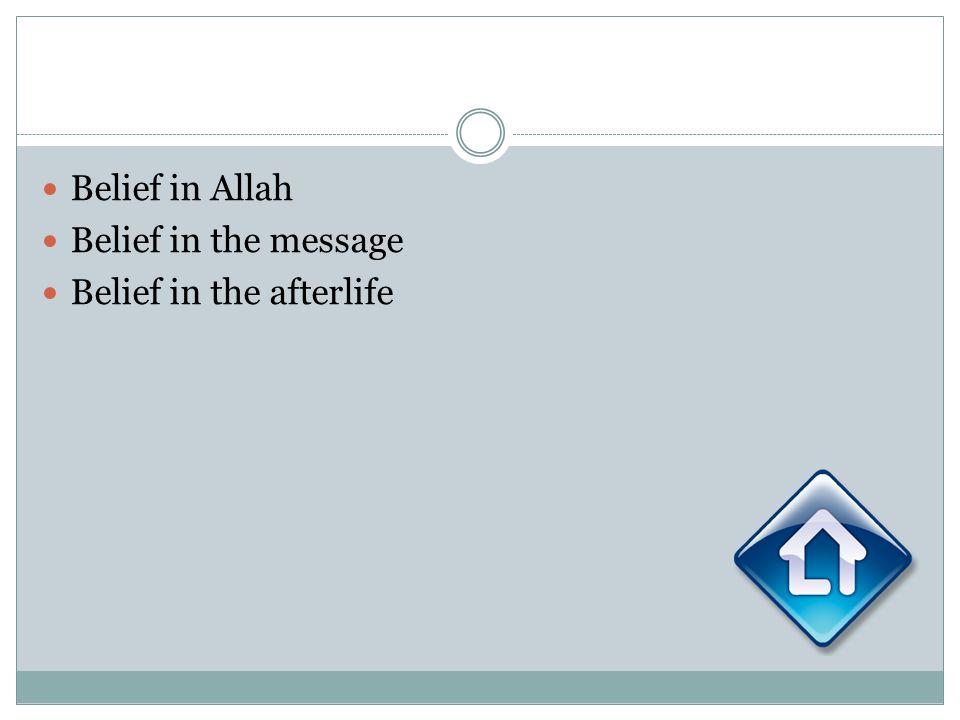 Belief in Allah Belief in the message Belief in the afterlife