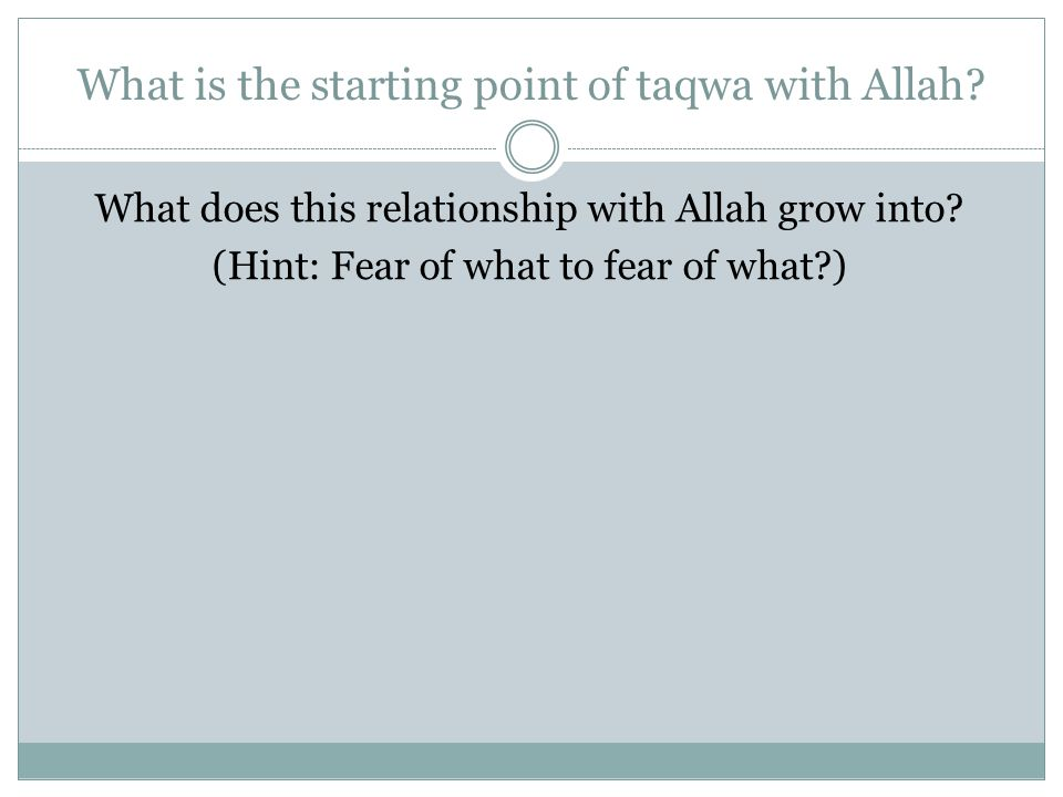 What is the starting point of taqwa with Allah? What does this relationship with Allah grow into? (Hint: Fear of what to fear of what?)