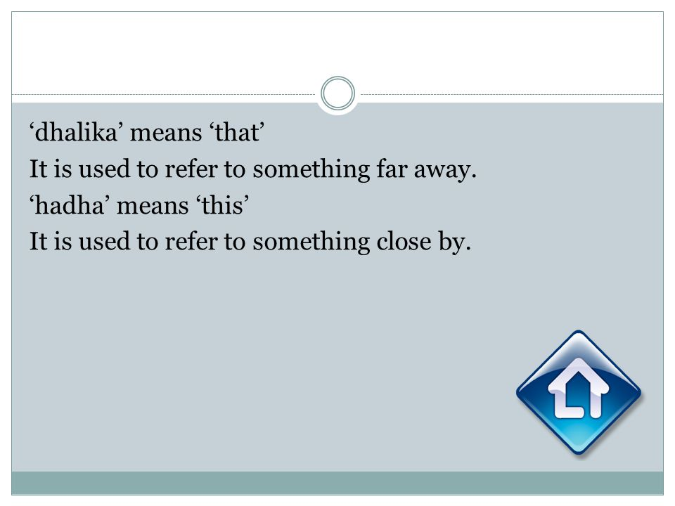 dhalika means that It is used to refer to something far away. hadha means this It is used to refer to something close by.