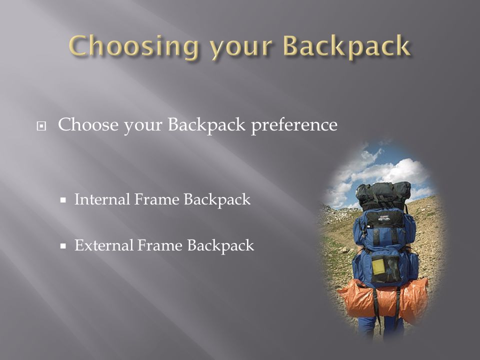 Choose your Backpack preference Internal Frame Backpack External Frame Backpack