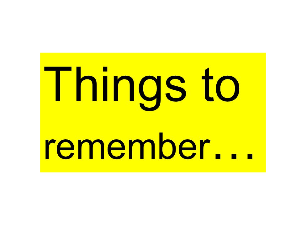 Things to remember …