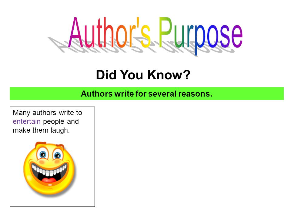 Did You Know? Authors write for several reasons. Many authors write to entertain people and make them laugh.