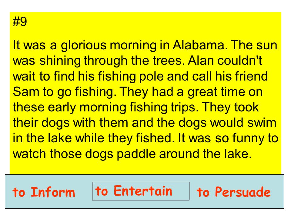 #9 It was a glorious morning in Alabama. The sun was shining through the trees. Alan couldn't wait to find his fishing pole and call his friend Sam to