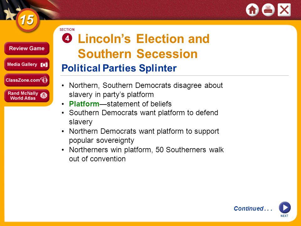 Political Parties Splinter NEXT 4 SECTION Northern, Southern Democrats disagree about slavery in partys platform Platformstatement of beliefs Lincolns