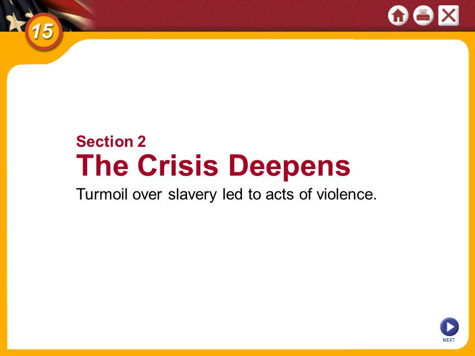 NEXT Section 2 The Crisis Deepens Turmoil over slavery led to acts of violence.