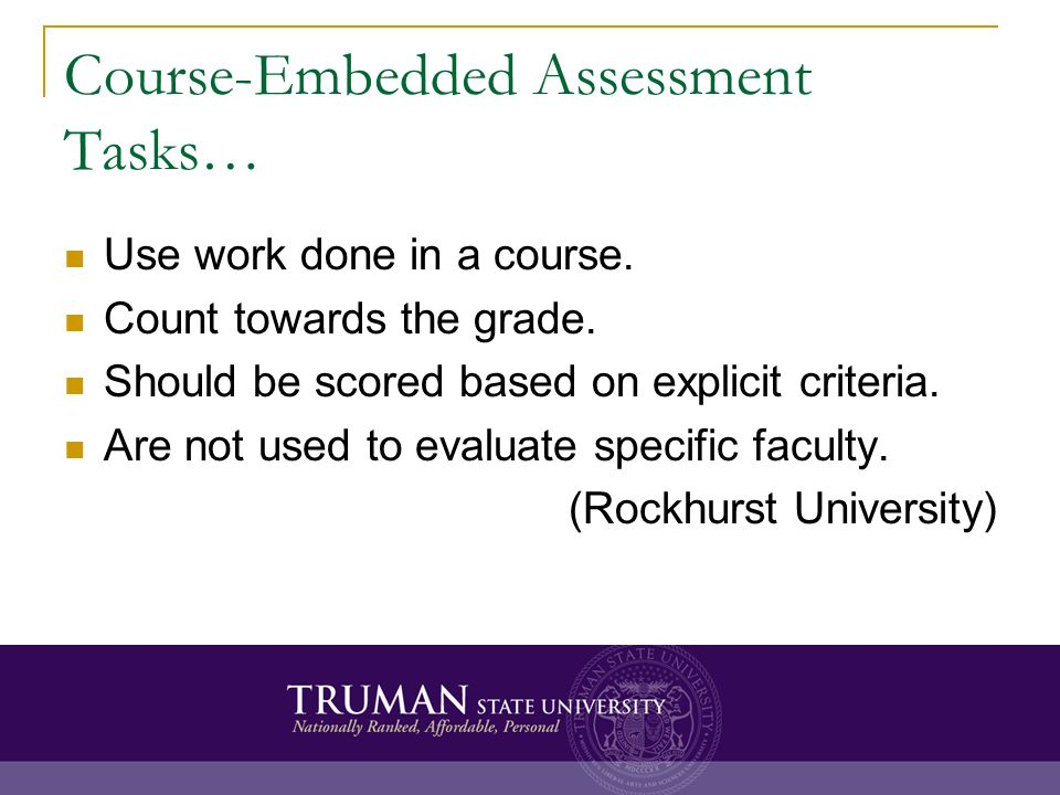 Course-Embedded Assessment Tasks… Use work done in a course.
