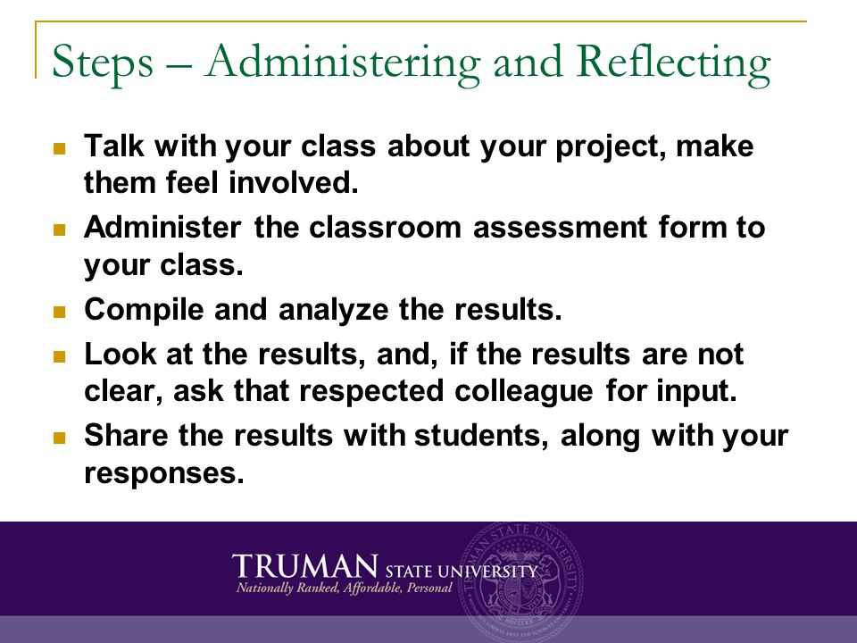 Steps – Administering and Reflecting Talk with your class about your project, make them feel involved.