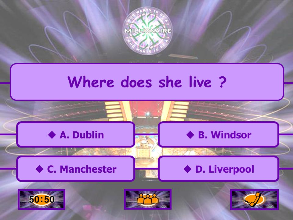 A. Dublin C. Manchester B. Windsor D. Liverpool Where does she live ?