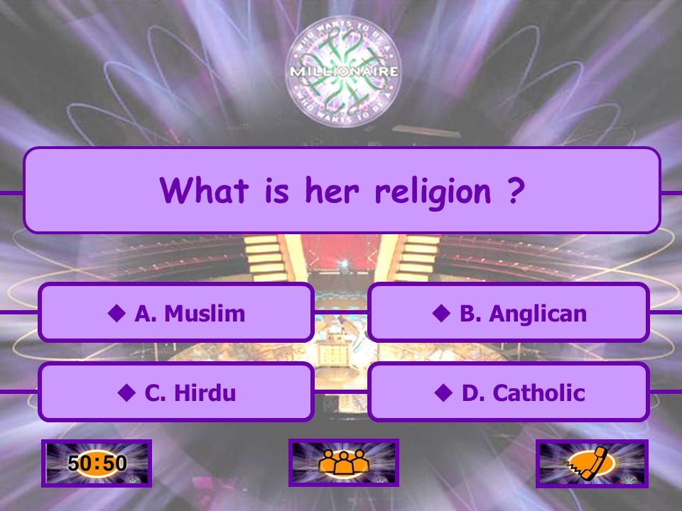 A. Muslim C. Hirdu B. Anglican D. Catholic What is her religion ?