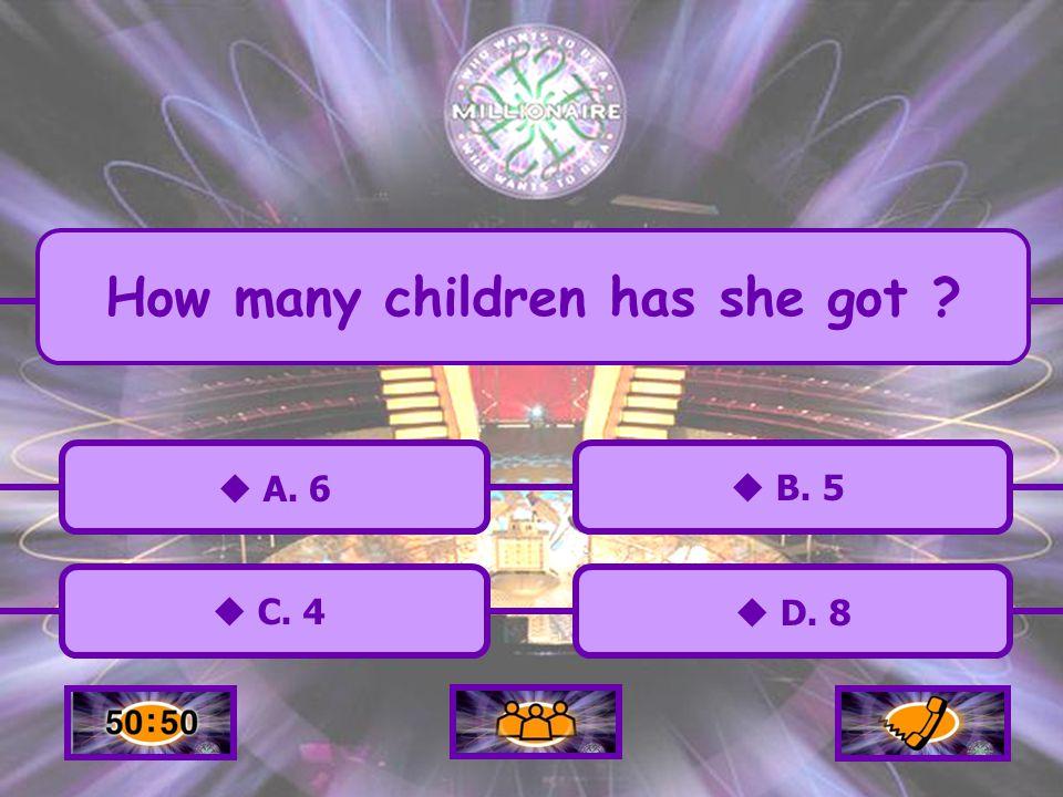 A. 6 C. 4 B. 5 D. 8 How many children has she got