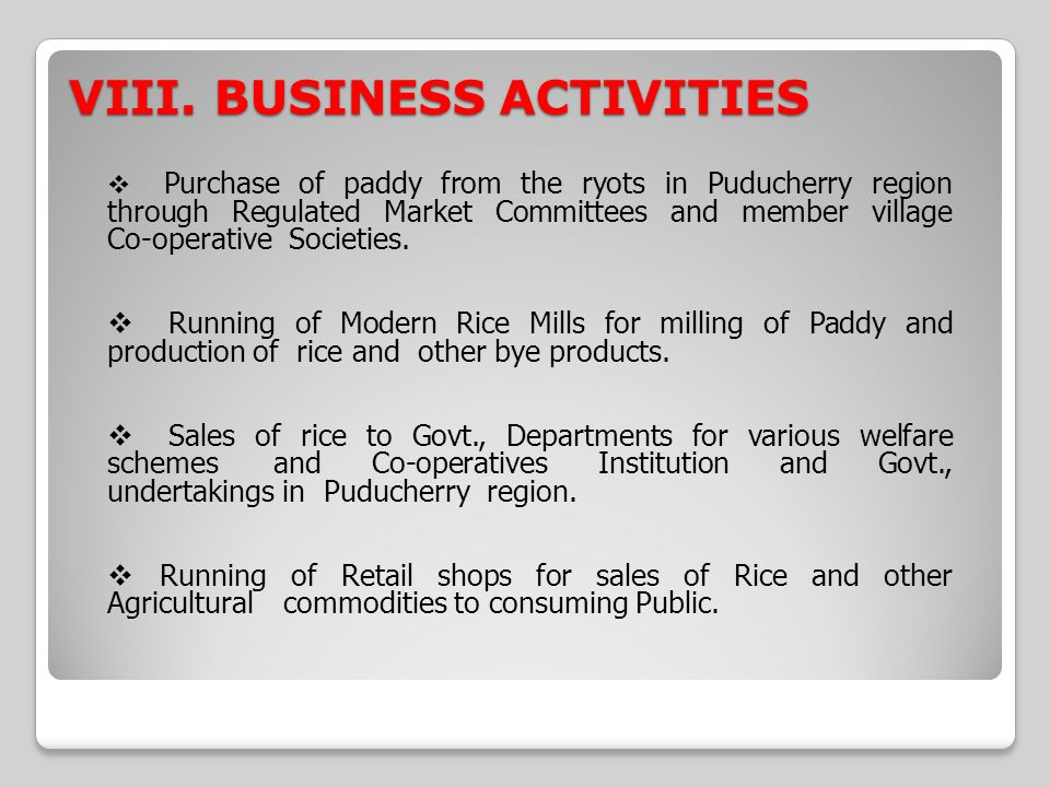 VIII. BUSINESS ACTIVITIES Purchase of paddy from the ryots in Puducherry region through Regulated Market Committees and member village Co-operative So