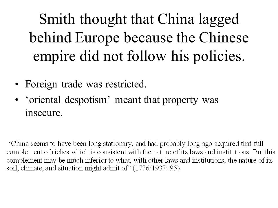 Smith thought that China lagged behind Europe because the Chinese empire did not follow his policies. Foreign trade was restricted. oriental despotism