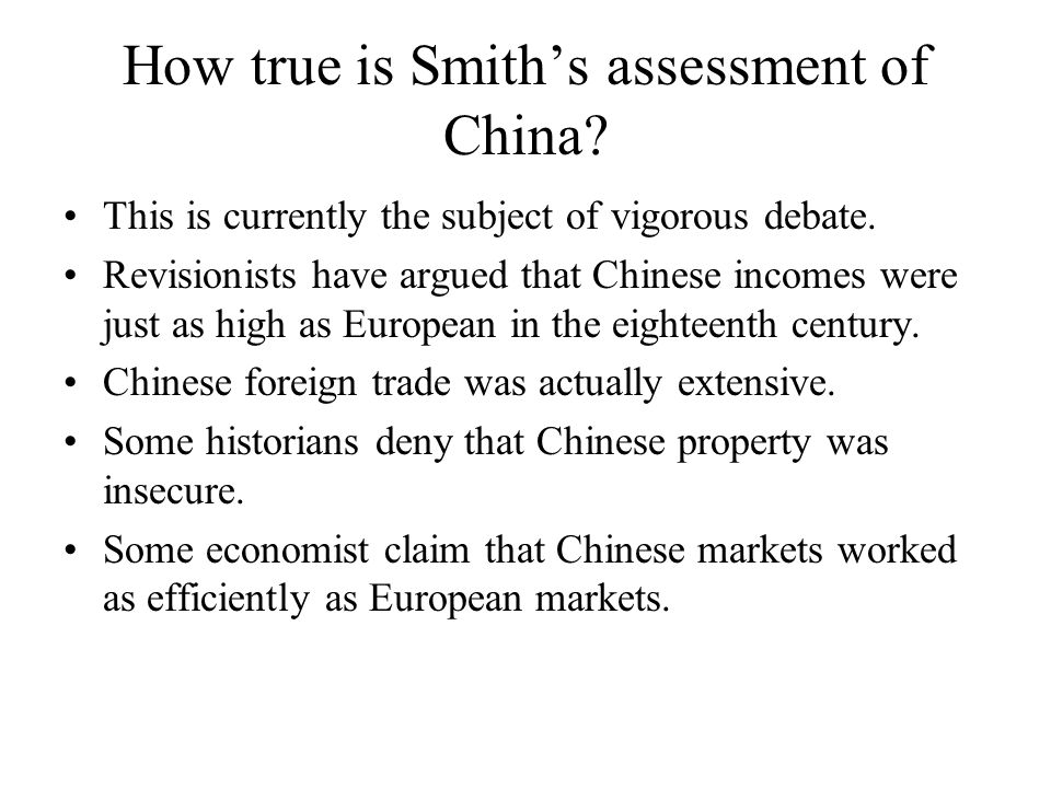 How true is Smiths assessment of China? This is currently the subject of vigorous debate. Revisionists have argued that Chinese incomes were just as h