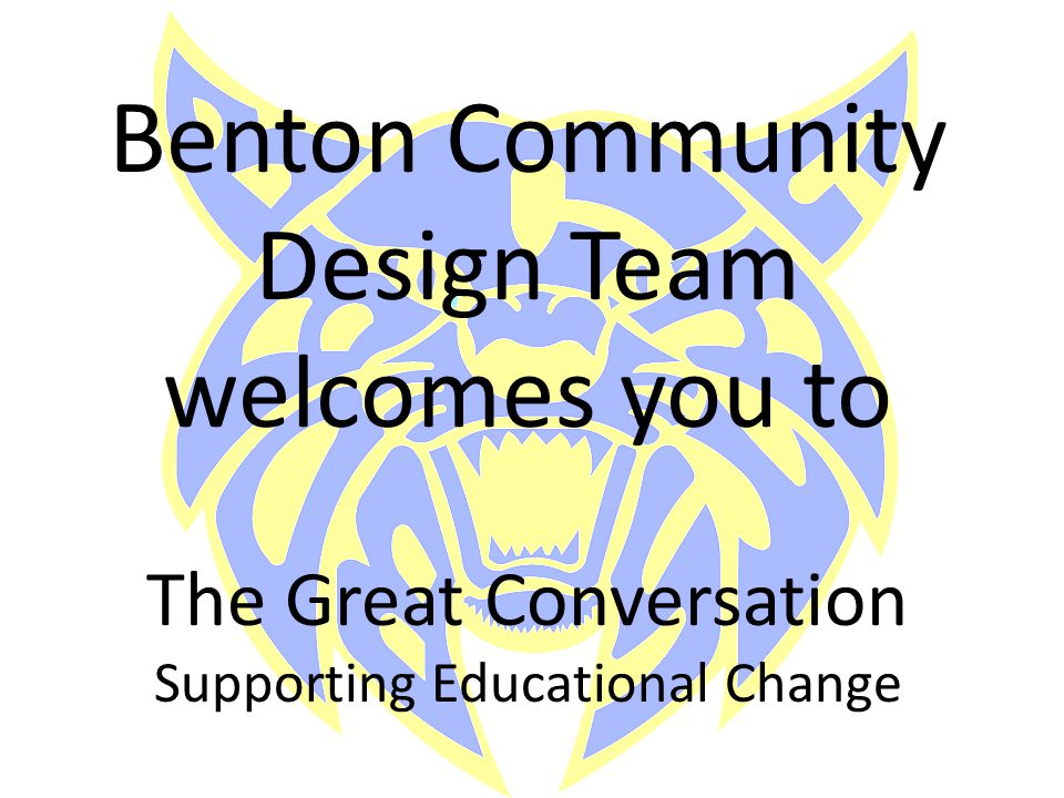 Benton Community Design Team welcomes you to The Great Conversation Supporting Educational Change
