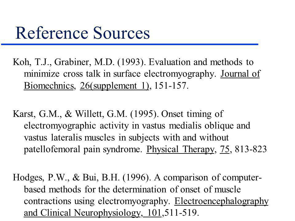 Reference Sources Koh, T.J., Grabiner, M.D. (1993). Evaluation and methods to minimize cross talk in surface electromyography. Journal of Biomechnics,
