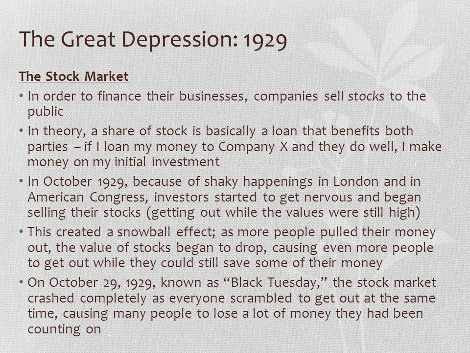 The Great Depression: 1929 The Stock Market In order to finance their businesses, companies sell stocks to the public In theory, a share of stock is b